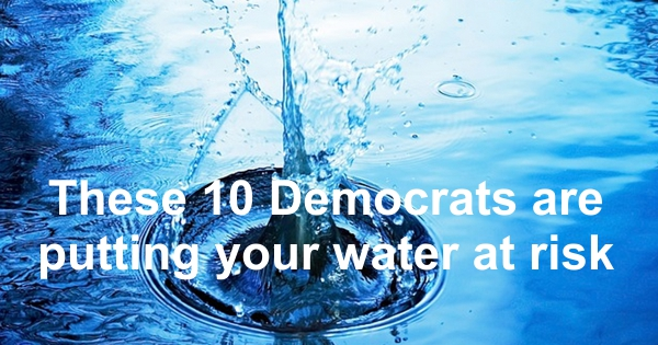 These 10 Democras are putting your water at risk